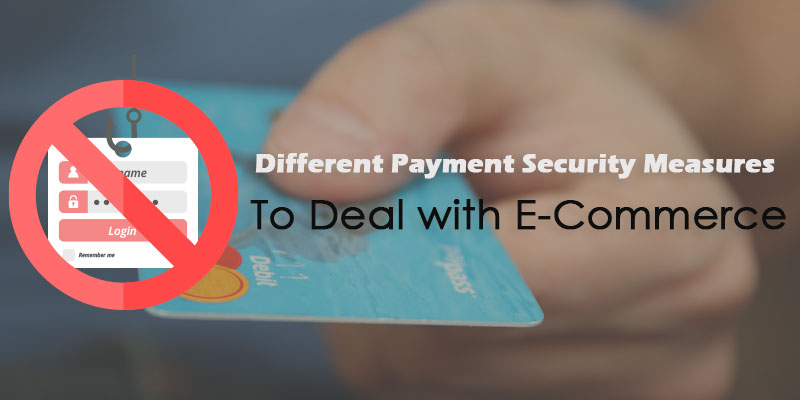 Different Payment Security Measures To Deal with E-Commerce