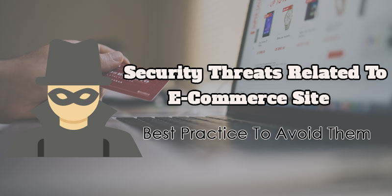 Security Threats Related to E-Commerce Site – Best Practice to Avoid Them