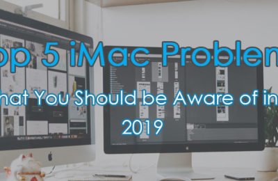 Top 5 iMac Problems That You Should be Aware of in 2019